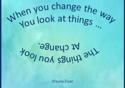 When You Change The Way You Look At Things … The Things You Look At Change