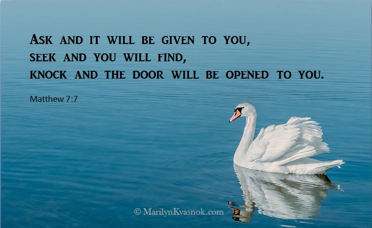 Ask and it will be given to you, seek and you will find, knock and the door will be opened to you.