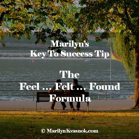 Key To Success Tip: The Feel, Felt, Found Formula